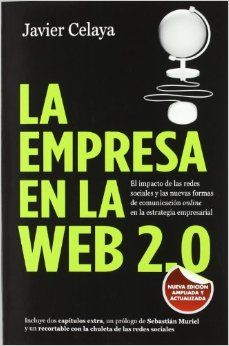 La Empresa en la Web 2.0 : el impacto de las redes sociales y las nuevas formas de comunicación online en la estrategia empresarial / Javier Celaya