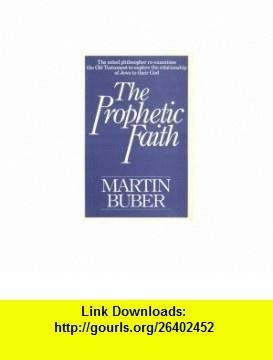 The Prophetic Faith (9780020842200) Martin Buber , ISBN-10: 0020842201  , ISBN-13: 978-0020842200 ,  , tutorials , pdf , ebook , torrent , downloads , rapidshare , filesonic , hotfile , megaupload , fileserve