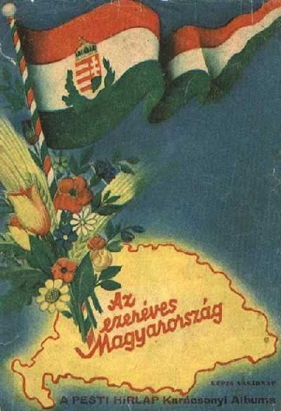 "Kingdom of Hungary ""Az ezeréves Magyarország - A Pesti Hirlap karácsonyi albuma"" (the thousand-year-old Hungary - Christmas album). Publisher: Pesti Hirlap, Budapest, 1938."