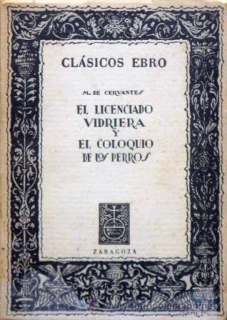 Título :El Licenciado Vidriera ; y El coloquio de los perros / M. de Cervantes ; edición, estudio y notas por Francisco Esteve Barba Publicación Zaragoza [etc.] : Ebro, cop. 1940  Autor :Cervantes Saavedra, Miguel de, 1547-1616 SIGNATURA: PET-171 http://kmelot.biblioteca.udc.es/record=b1174478~S10*gag