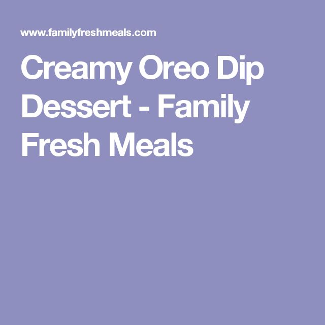 Creamy Oreo Dip Dessert - Family Fresh Meals