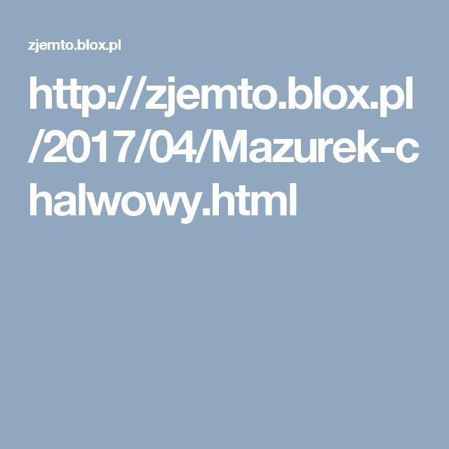 http://zjemto.blox.pl/2017/04/Mazurek-chalwowy.html