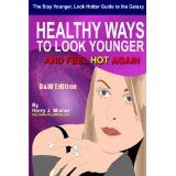 The Stay Younger, Look Hotter Guide To The Galaxy B Edition For Anti-Aging Beauty Secrets & Tips: Healthy Ways For Middle-Aged Women To Look Younger And Feel Hot Again (Paperback)By Harry J. Misner