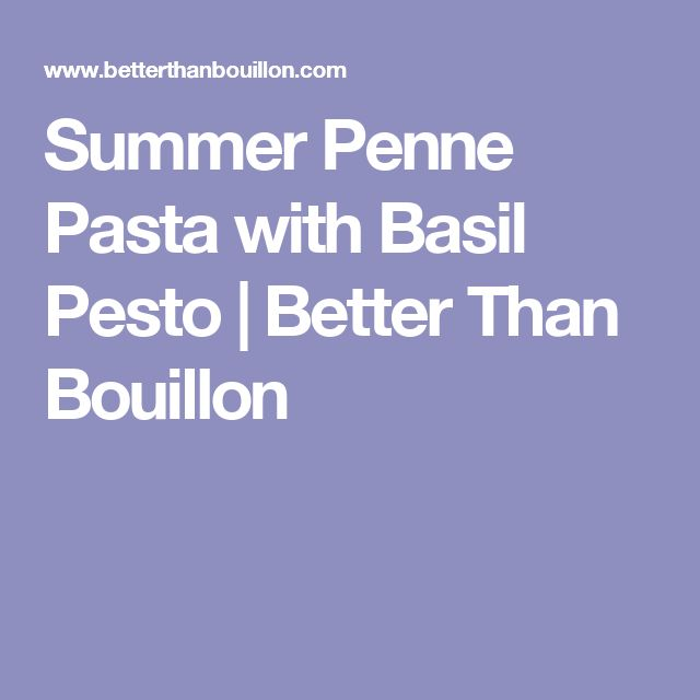Summer Penne Pasta with Basil Pesto | Better Than Bouillon