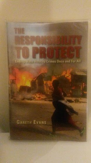 Gareth Evans - The Responsibility to Protect: Ending Mass Atrocity Crimes Once and For All