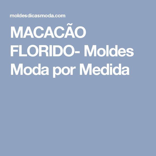MACACÃO FLORIDO- Moldes Moda por Medida