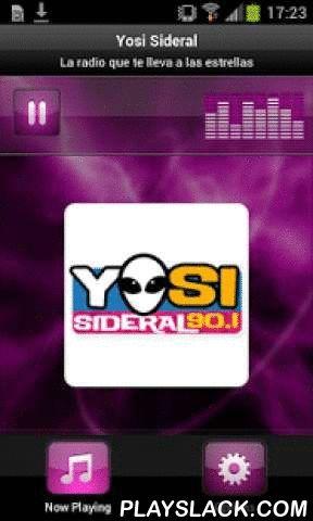 Yosi Sideral  Android App - playslack.com , Plays Yosi Sideral - UKThe radio that takes you to the stars. Broadcasting from the capital of Guatemala city. Youth Music. La radio que te lleva a las estrellas. Transmitiendo desde la ciudad capital de Guatemala. Música para jóvenes.