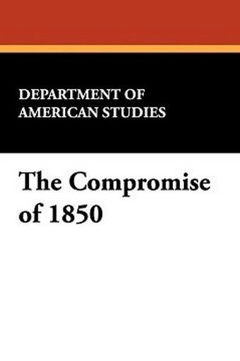 The Compromise of 1850, by the Department of American Studies, Amherst College (Paperback)