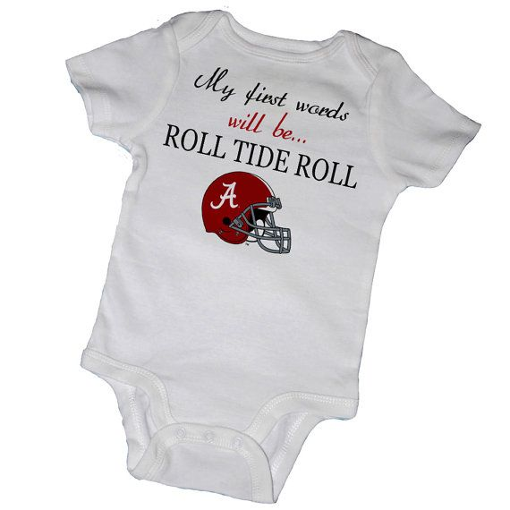 My First Words Will Be ROLL TIDE ROLL  Baby Bodysuits,Crimson Tide, Alabama, Football, College, Big Al, Newborn,Baby Shower, Party Favor