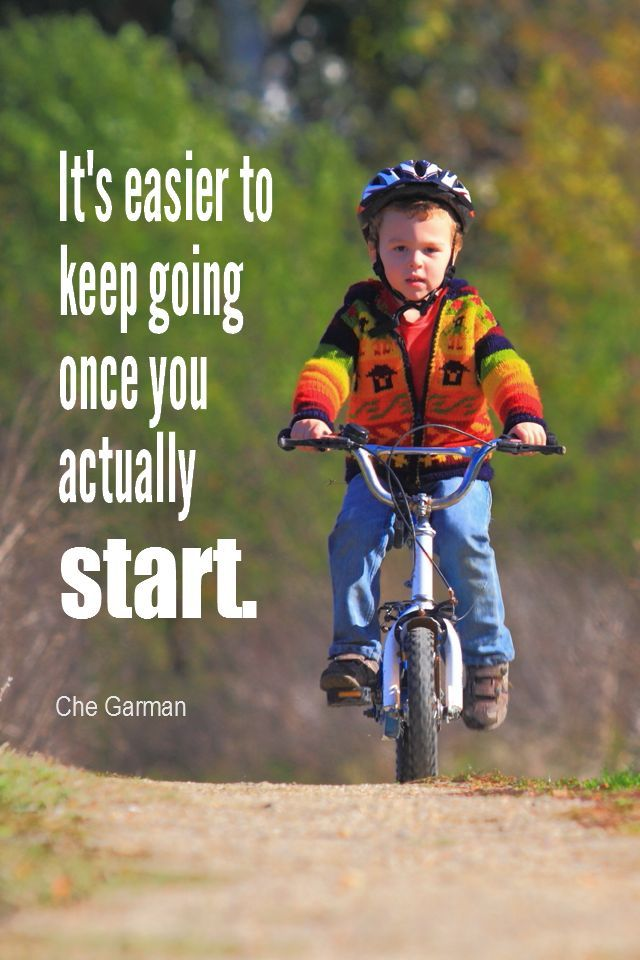 Daily Quotation for October 21, 2015 #quote #quoteoftheday - It's easier to keep going once you actually start. – Che Garman Empowering Quotes
