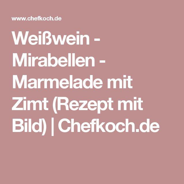 Weißwein - Mirabellen - Marmelade mit Zimt (Rezept mit Bild) | Chefkoch.de