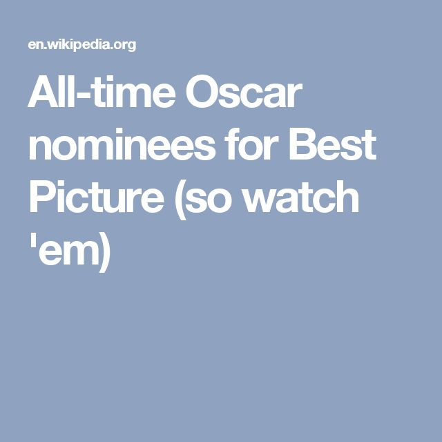 All-time Oscar nominees for Best Picture (so watch 'em)