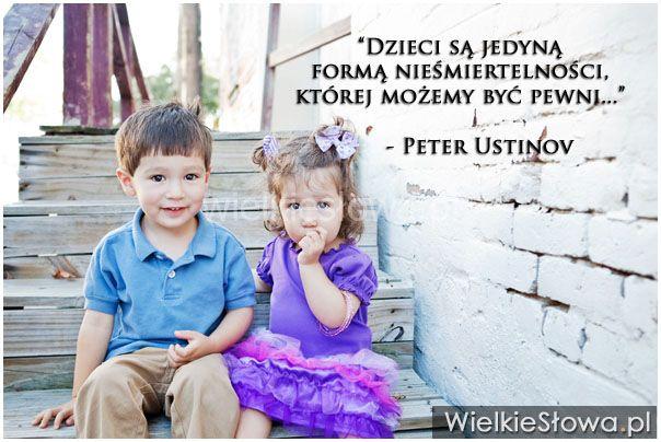 Dzieci są jedyną formą nieśmiertelności... #Ustinov-Peter,  #Dziecko