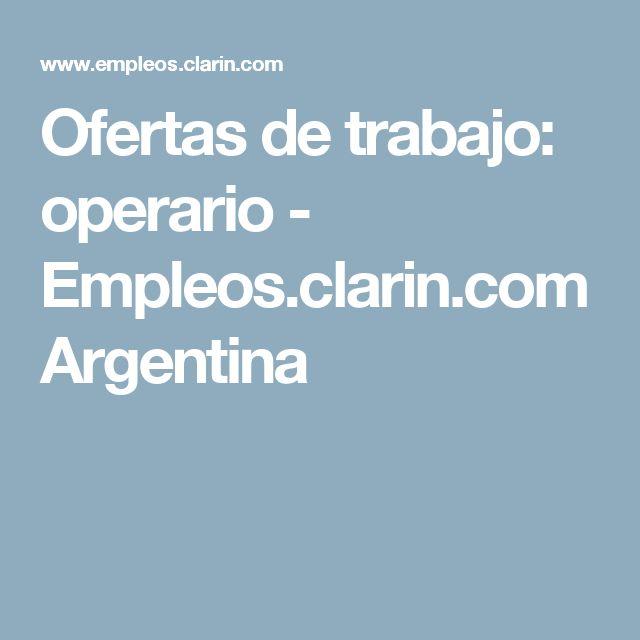 Ofertas de trabajo: operario - Empleos.clarin.com Argentina