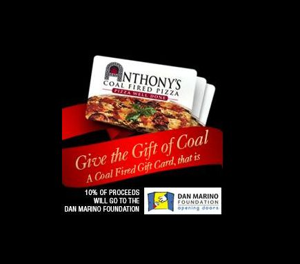 Whoever said gifting coal was a bad thing, never went to Anthony's Coal Fired Pizza! Give the gift of coal and 10% of the proceeds will be donated to Dan Marino Foundation.