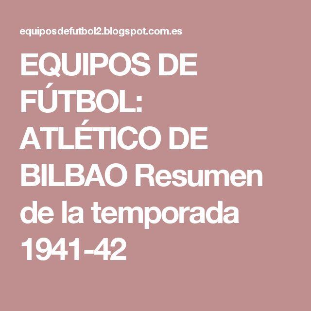 EQUIPOS DE FÚTBOL: ATLÉTICO DE BILBAO Resumen de la temporada 1941-42