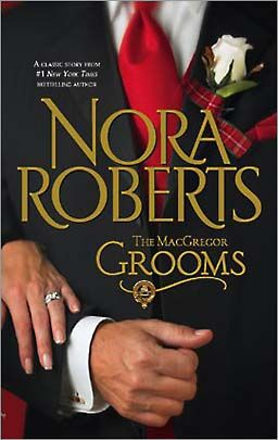 if you aren't a fan of McGregor's, you should be ,THE MACGREGOR GROOMS by Nora Roberts