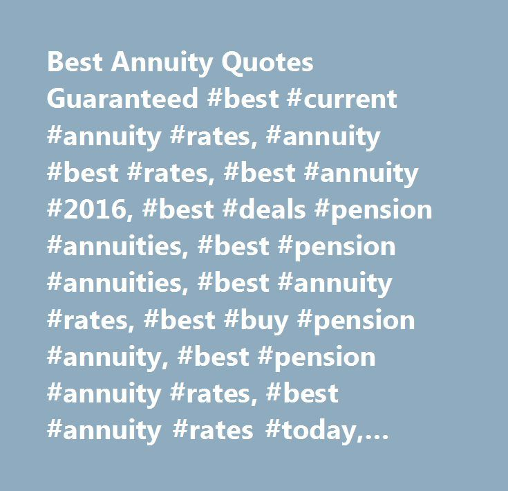 Best Annuity Quotes Guaranteed #best #current #annuity #rates, #annuity #best #rates, #best #annuity #2016, #best #deals #pension #annuities, #best #pension #annuities, #best #annuity #rates, #best #buy #pension #annuity, #best #pension #annuity #rates, #best #annuity #rates #today, #best #annuity, #martin #lewis #best #annuity #provider #2015, #best #annuities #2016, #best #annuities, #annuity #best #buy, #best #annuity #rates #uk #calculator, #pension #annuities #best #buys, #best #indexed…