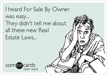 I heard For Sale By Owner was easy... They didn't tell me about all these new Real Estate Laws...