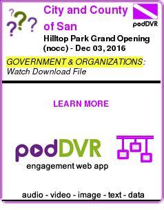 #GOVERNMENT #PODCAST  City and County of San Francisco: City Events Audio Podcast    Hilltop Park Grand Opening (nocc) - Dec 03, 2016    READ:  https://podDVR.COM/?c=391d6bcc-05df-1748-fea2-b0ea1dd314a1
