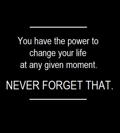 """""""You have the power to change your life at any given moment."""" Powerful statement!"""