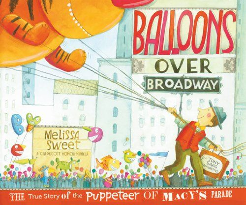 "Balloons Over Broadway: The True Story Of The Puppeteer Of Macy's Parade  This book is a loving and whimsical overview of Tony Sarg's idea to use giant helium balloons as a form of ""reverse marionette"" for a parade that was so popular...  #children  #curriculum  narrative nonfiction"