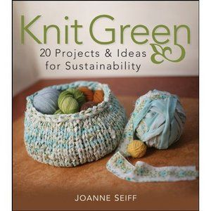 Knit Green: 20 Projects and Ideas for Sustainability - Free eBooks Download