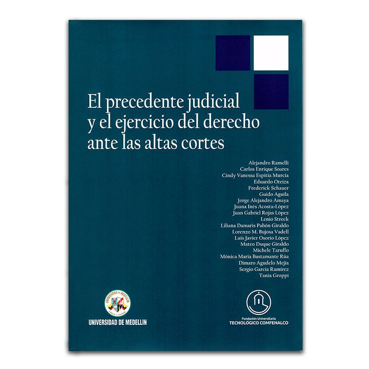 El precedente judicial y el ejercicio del derecho ante las altas cortes – Varios – Universidad de Medellín www.librosyeditores.com Editores y distribuidores.