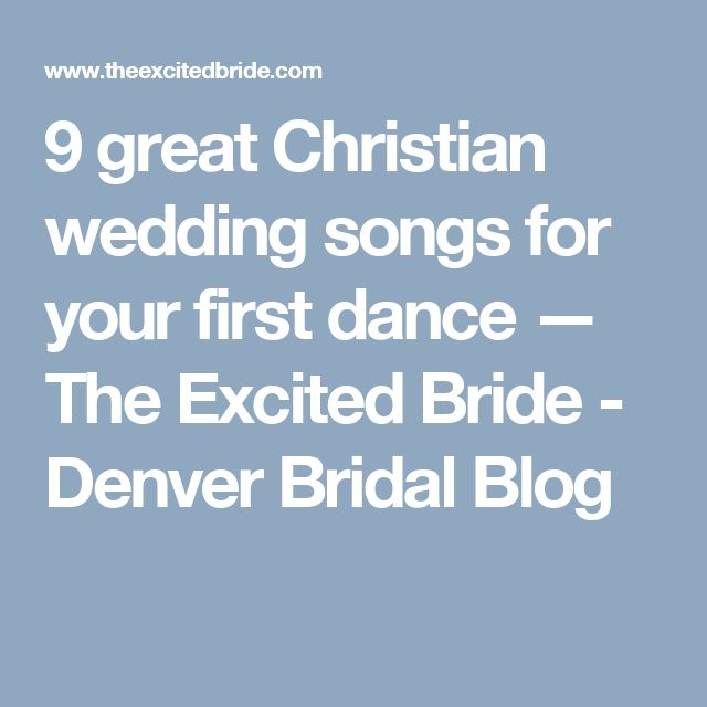 9 great christian wedding songs for your first dance the excited bride denver bridal