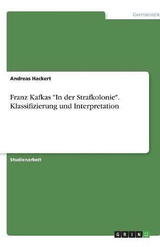 Franz Kafkas In Der Strafkolonie Klassifizierung Und Interpretation