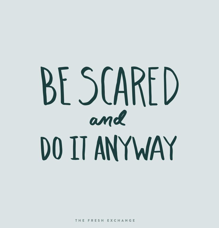 Monday Words: It is okay to be scared. The Fresh E…