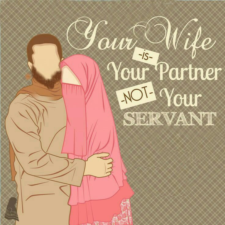 One must treat his wife as Partner to whom we all share & not to treat them like slave. Every act is accountable in the sight of Allah. Ya Allah ! Attach our Hearts to you & you only. Ameen