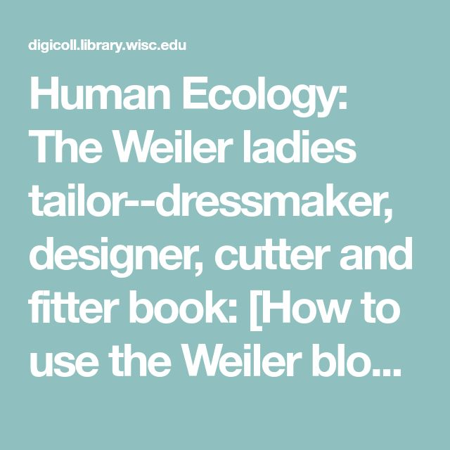Human Ecology: The Weiler ladies tailor--dressmaker, designer, cutter and fitter book: [How to use the Weiler block]