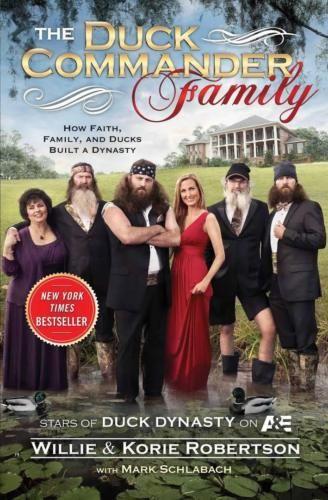 New-The Duck Commander Family : How Faith, Family, and Ducks Built a Dynasty