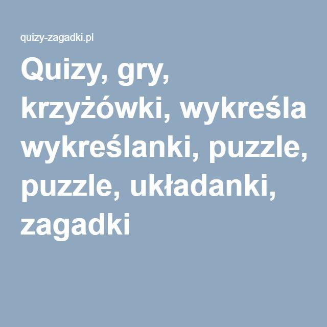 Quizy, gry, krzyżówki, wykreślanki, puzzle, układanki, zagadki