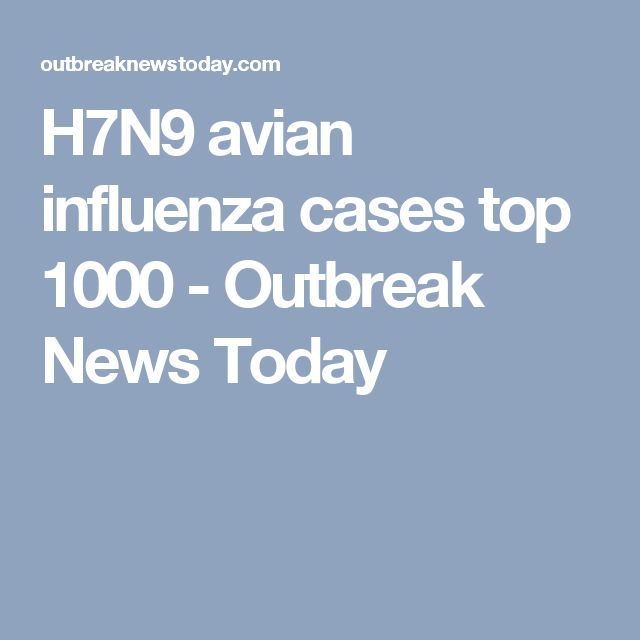 H7N9 avian influenza cases top 1000 - Outbreak News Today