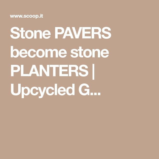 Stone PAVERS become stone PLANTERS | Upcycled G...