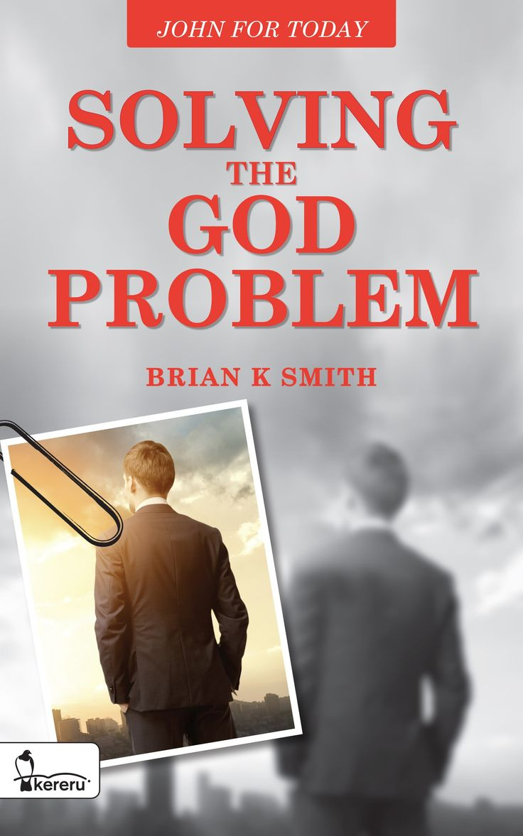 Solving the God Problem - John for Today by Brian K. Smith