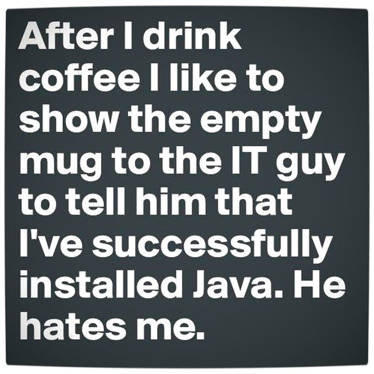 I've successfully installed Java! #IThumor #coffeehumor That is hysterical