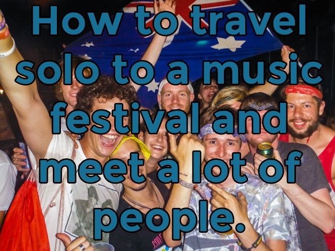 How to travel to a music festival by yourself and meet lots of new people.  - http://troy-story.com/music-festival-meet-people/ #travel #blog