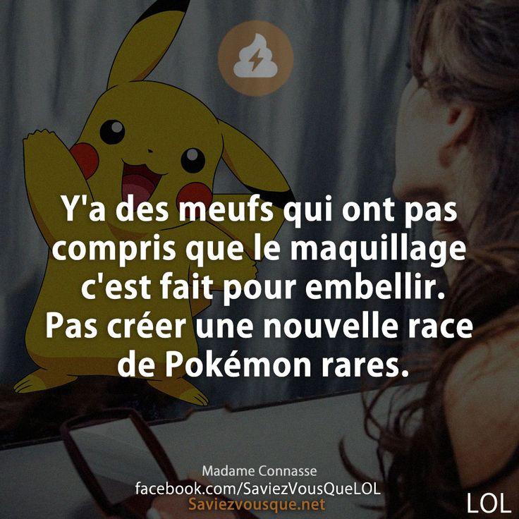 Y'a des meufs qui ont pas compris que le maquillage c'est fait pour embellir. Pas créer une nouvelle race de Pokémon rares.