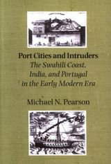 Port Cities and Intruders: the Swahili Coast, India, and Portugal in the Early Modern Era ~ Michael N. Pearson ~ Johns Hopkins University Press ~ 1998