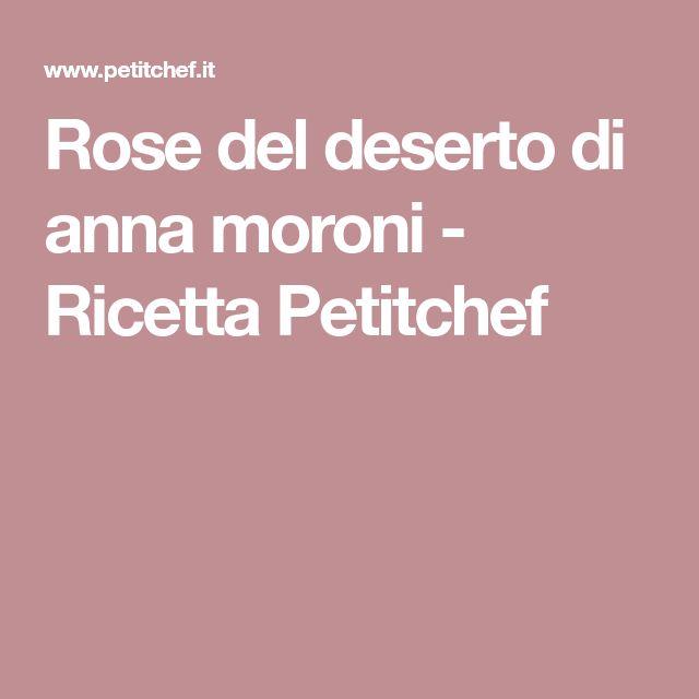 Rose del deserto di anna moroni - Ricetta Petitchef