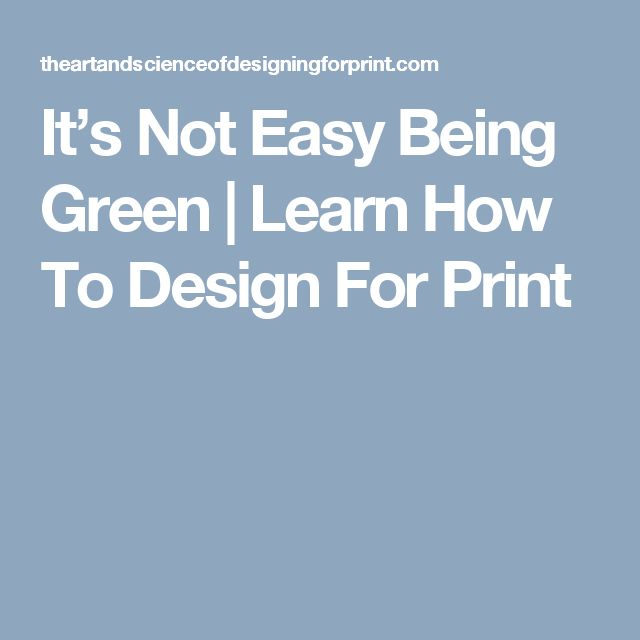 It's Not Easy Being Green | Learn How To Design For Print