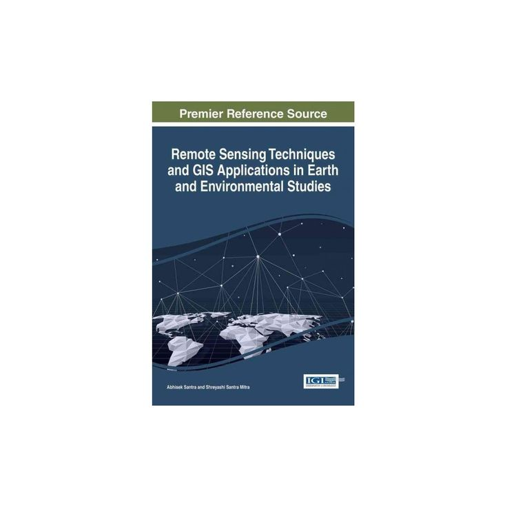 Remote Sensing Techniques and Gis Applications in Earth and Environmental Studies (Hardcover) (Abhisek