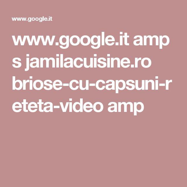 www.google.it amp s jamilacuisine.ro briose-cu-capsuni-reteta-video amp
