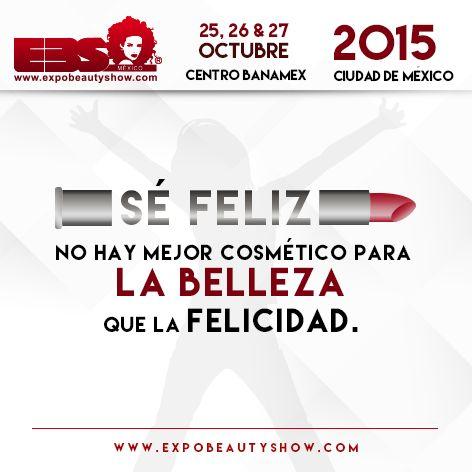 Sé FELIZ, no hay mejor cosmético para la belleza que la felicidad. #ExpoBeautyShow #YoAmoSerEstilista #EquisSomosEstilistas