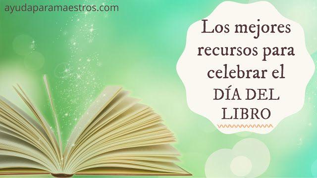 AYUDA PARA MAESTROS: Los mejores recursos para celebrar el Día del Libro