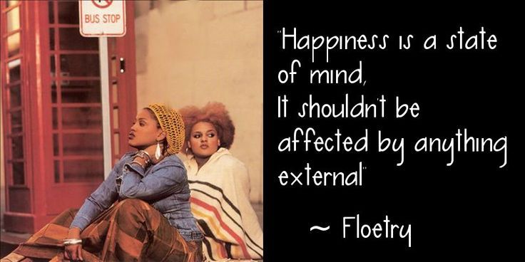 """Happiness is a state of mind, It shouldn't be affected by anything external"" ~ Floetry ‪#‎hiphop‬"
