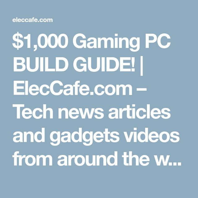 $1,000 Gaming PC BUILD GUIDE! | ElecCafe.com – Tech news articles and gadgets videos from around the web
